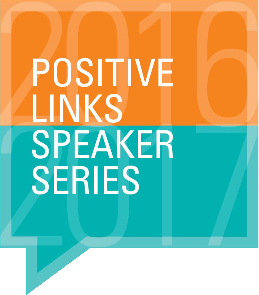 Positive Links Speaker Series   Center for Positive ...
